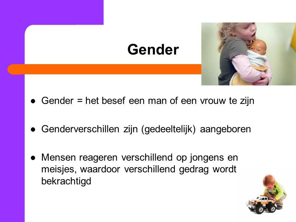 Gender Gender = het besef een man of een vrouw te zijn
