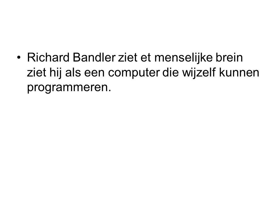 Richard Bandler ziet et menselijke brein ziet hij als een computer die wijzelf kunnen programmeren.