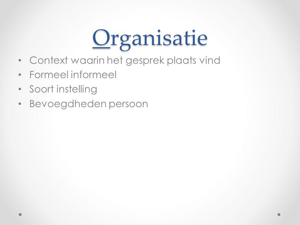 Organisatie Context waarin het gesprek plaats vind Formeel informeel