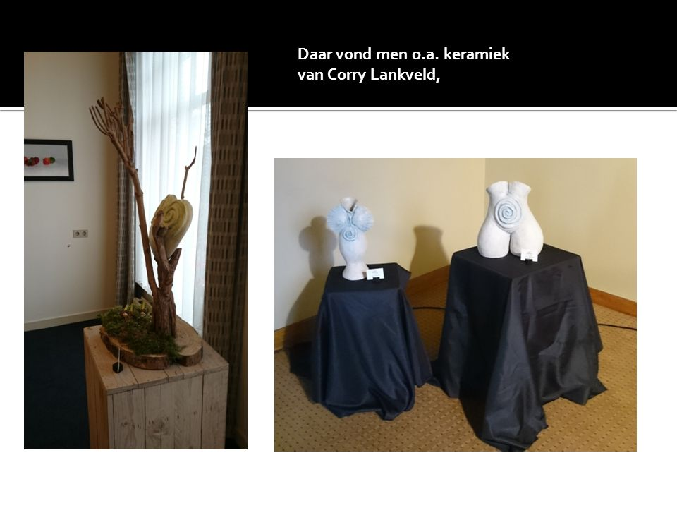 Daar vond men o.a. keramiek van Corry Lankveld,