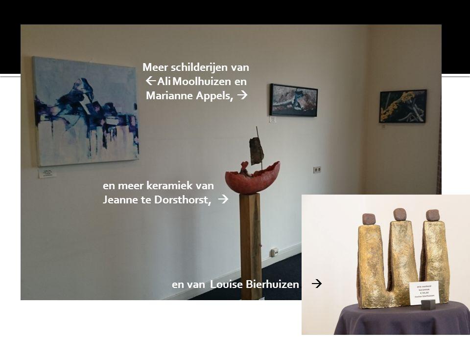Meer schilderijen van Ali Moolhuizen en. Marianne Appels,  en meer keramiek van. Jeanne te Dorsthorst, 