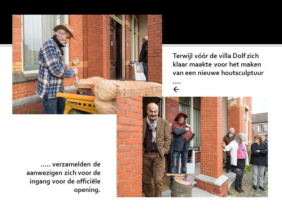 Terwijl vóór de villa Dolf zich klaar maakte voor het maken van een nieuwe houtsculptuur ….