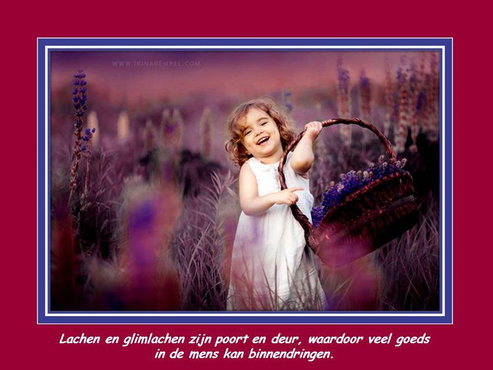 Lachen en glimlachen zijn poort en deur, waardoor veel goeds