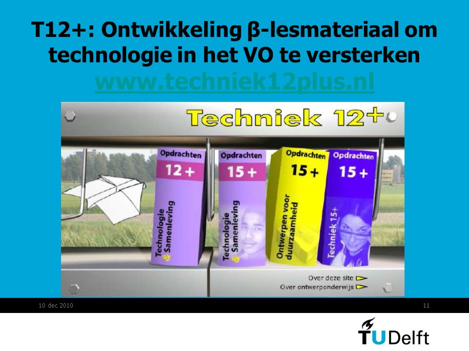T12+: Ontwikkeling β-lesmateriaal om technologie in het VO te versterken www.techniek12plus.nl