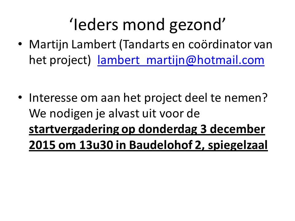 'Ieders mond gezond' Martijn Lambert (Tandarts en coördinator van het project) lambert_martijn@hotmail.com.