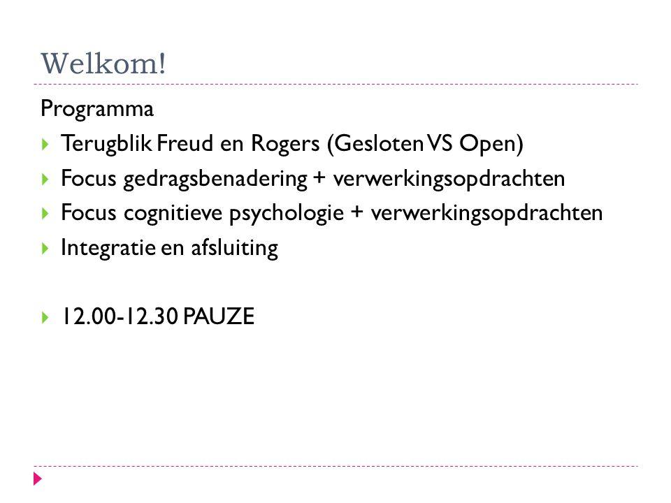 Welkom! Programma Terugblik Freud en Rogers (Gesloten VS Open)