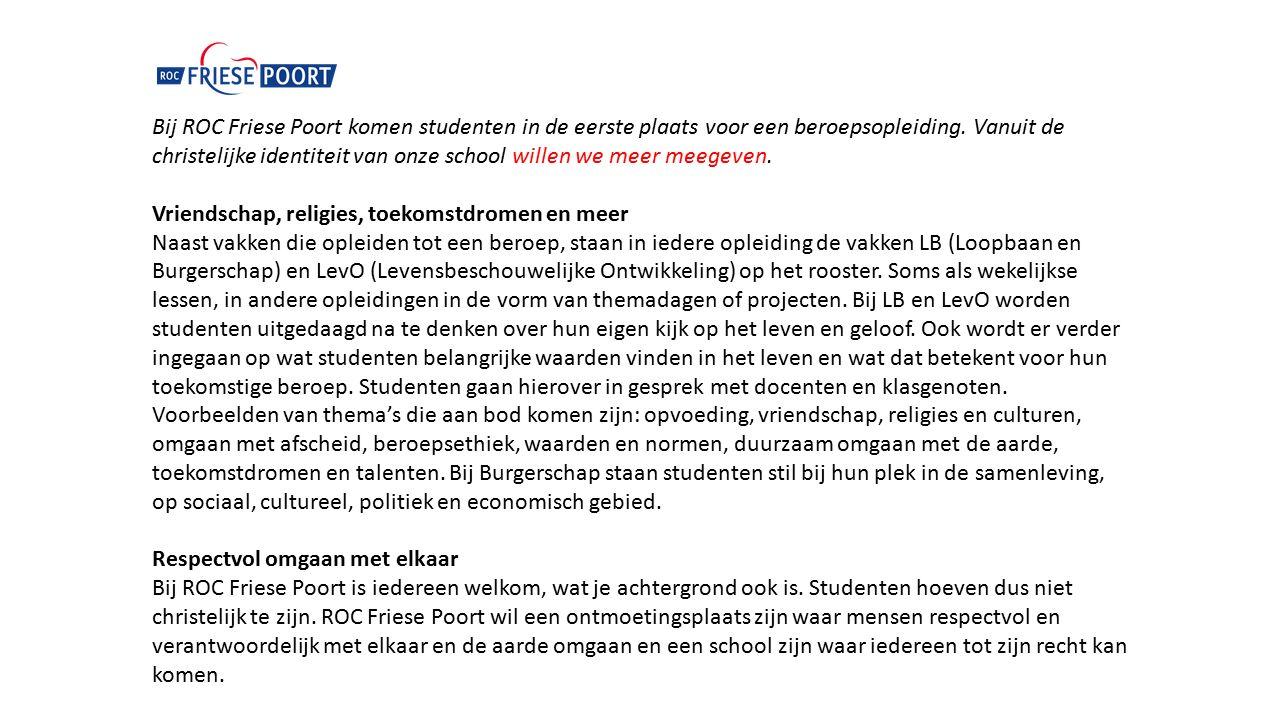 Bij ROC Friese Poort komen studenten in de eerste plaats voor een beroepsopleiding. Vanuit de christelijke identiteit van onze school willen we meer meegeven.