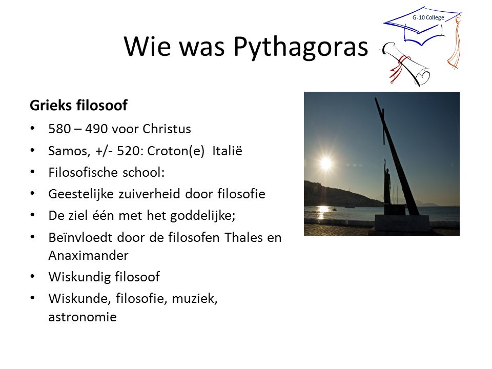 Wie was Pythagoras Grieks filosoof 580 – 490 voor Christus
