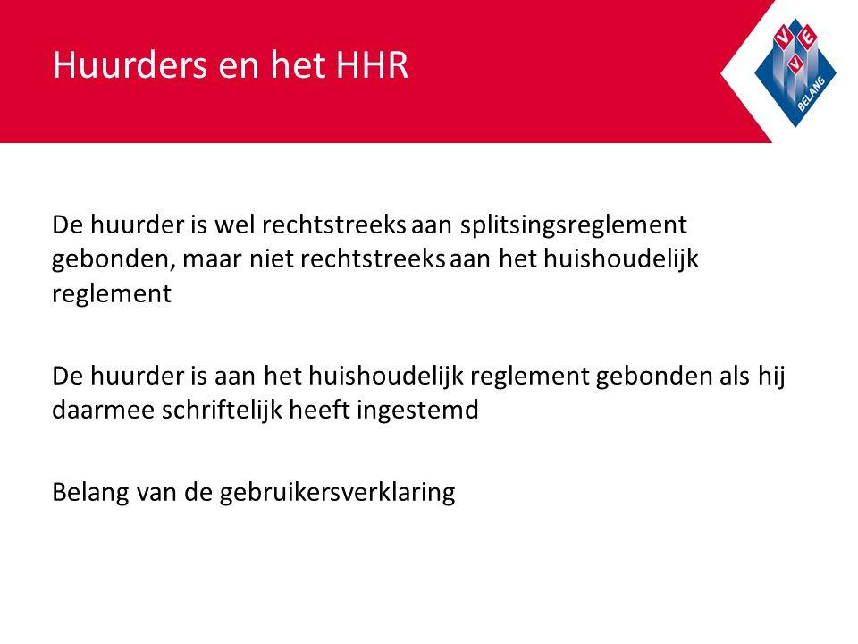 Huurders en het HHR De huurder is wel rechtstreeks aan splitsingsreglement gebonden, maar niet rechtstreeks aan het huishoudelijk reglement.