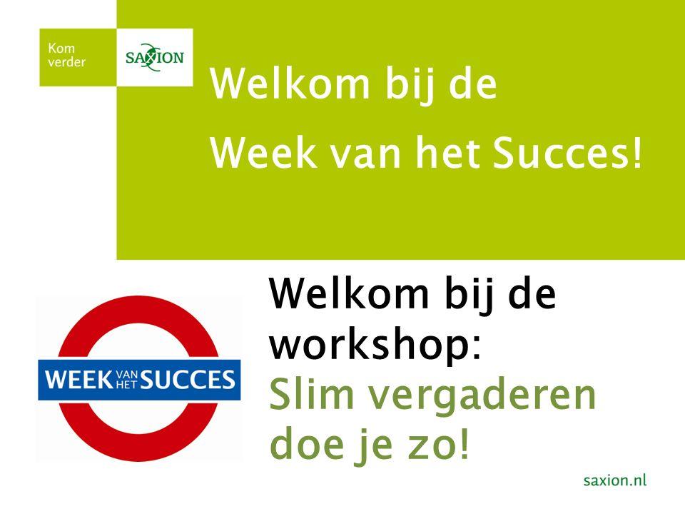 Welkom bij de Week van het Succes! Welkom bij de workshop: Slim vergaderen doe je zo!