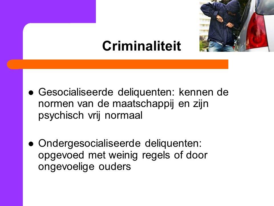 Criminaliteit Gesocialiseerde deliquenten: kennen de normen van de maatschappij en zijn psychisch vrij normaal.