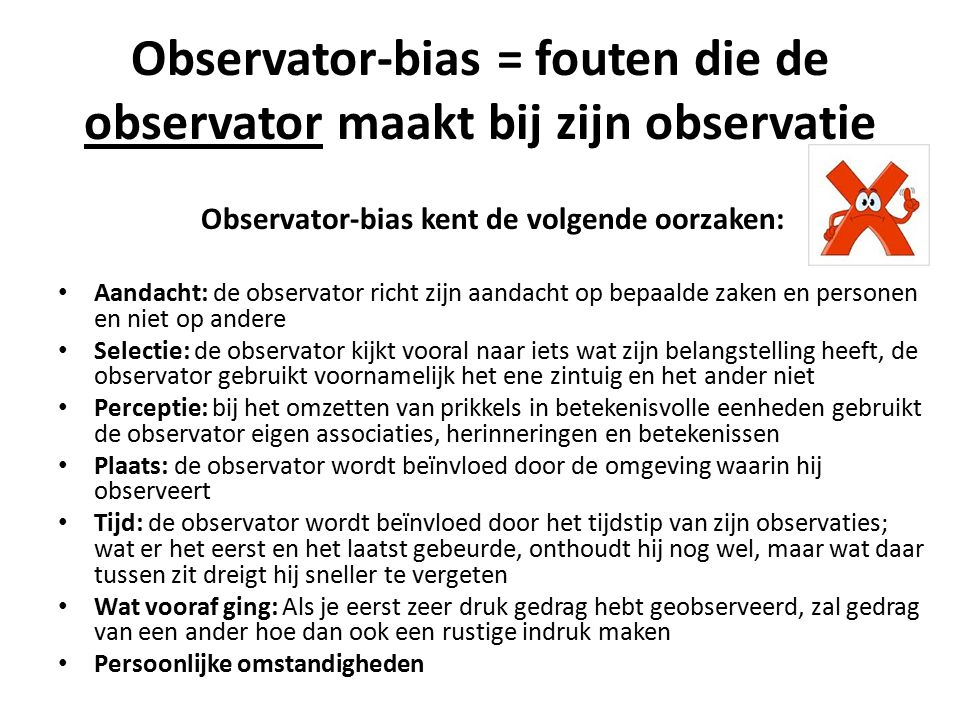 Observator-bias = fouten die de observator maakt bij zijn observatie