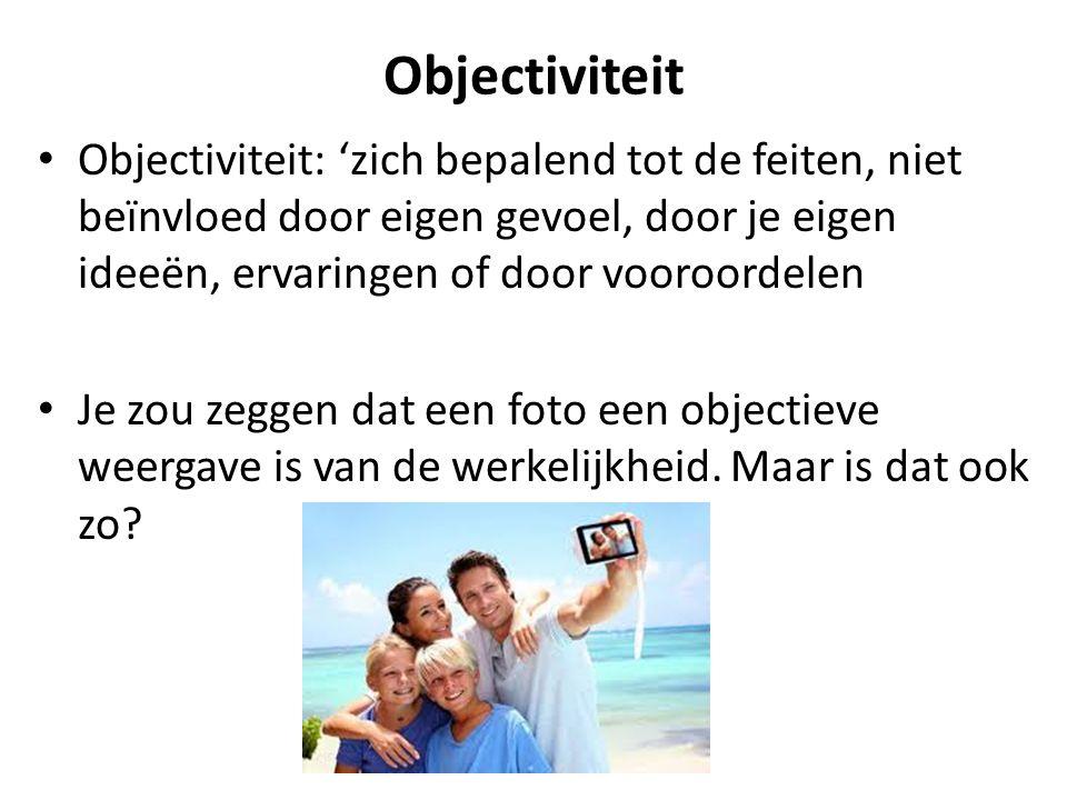 Objectiviteit Objectiviteit: 'zich bepalend tot de feiten, niet beïnvloed door eigen gevoel, door je eigen ideeën, ervaringen of door vooroordelen.