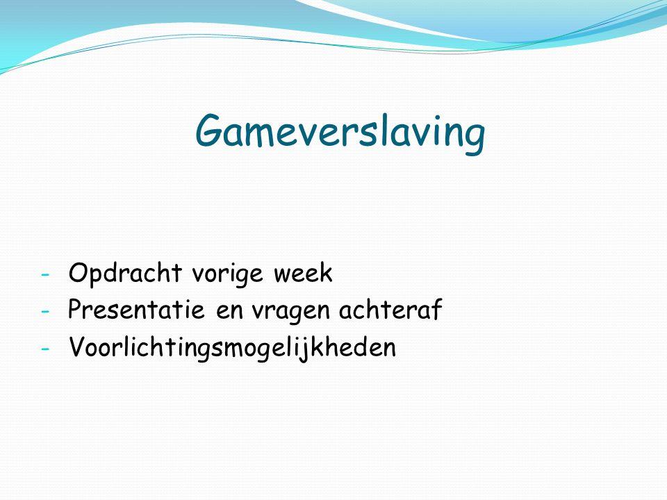 Gameverslaving Opdracht vorige week Presentatie en vragen achteraf