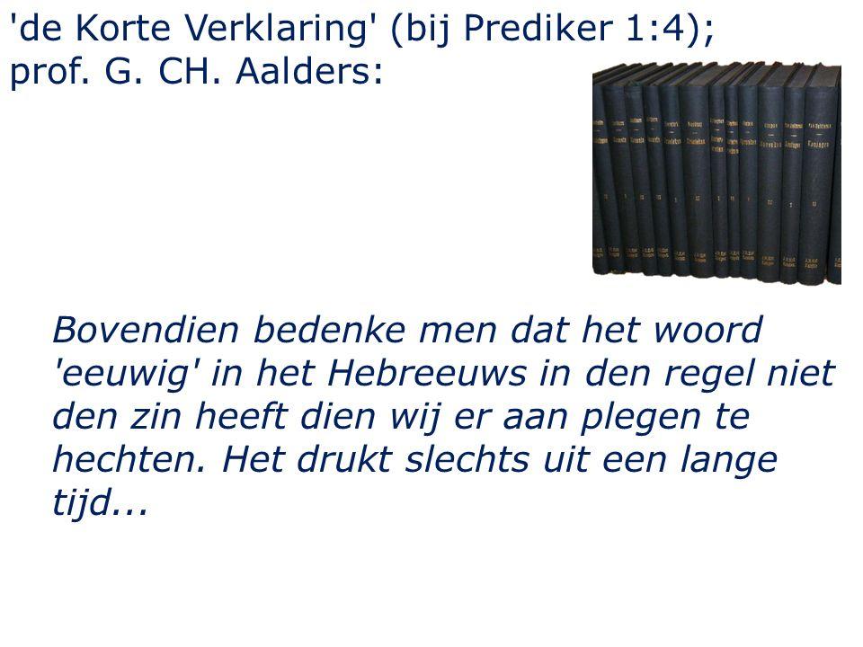 de Korte Verklaring (bij Prediker 1:4); prof. G. CH. Aalders: