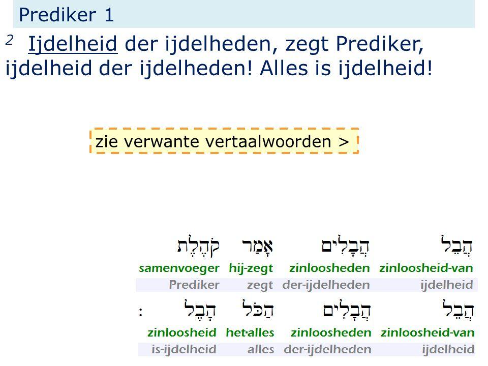 Prediker 1 2 Ijdelheid der ijdelheden, zegt Prediker, ijdelheid der ijdelheden! Alles is ijdelheid!
