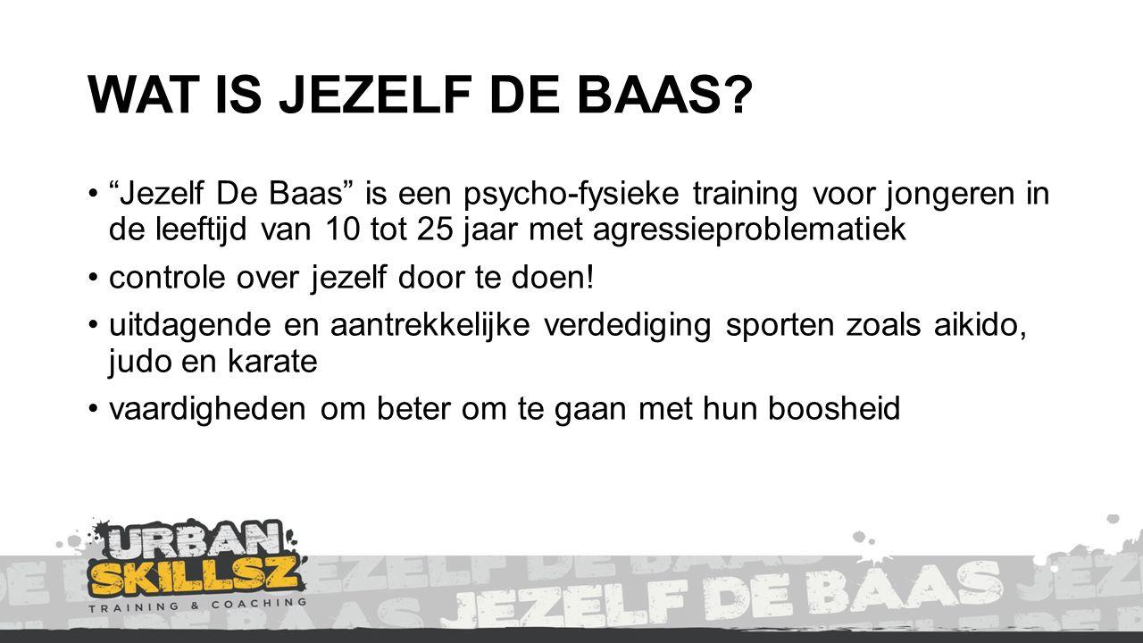 WAT IS JEZELF DE BAAS Jezelf De Baas is een psycho-fysieke training voor jongeren in de leeftijd van 10 tot 25 jaar met agressieproblematiek.