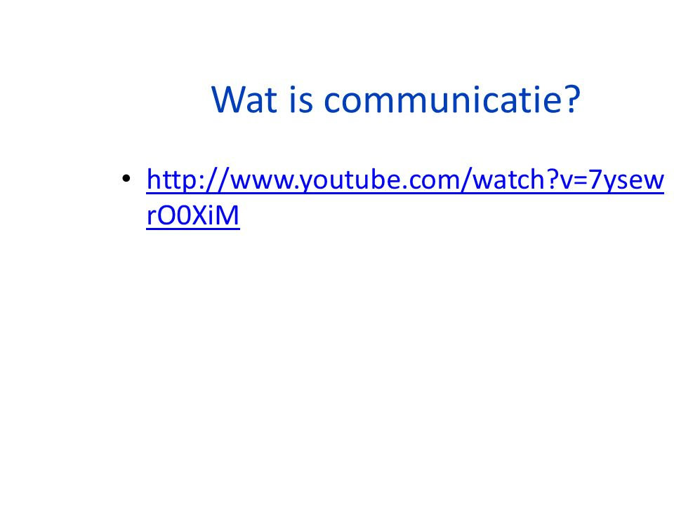 Wat is communicatie http://www.youtube.com/watch v=7ysewrO0XiM