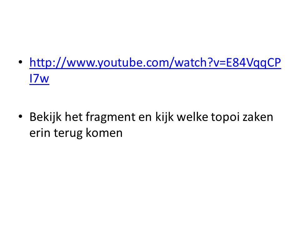 http://www.youtube.com/watch v=E84VqqCPI7w Bekijk het fragment en kijk welke topoi zaken erin terug komen.