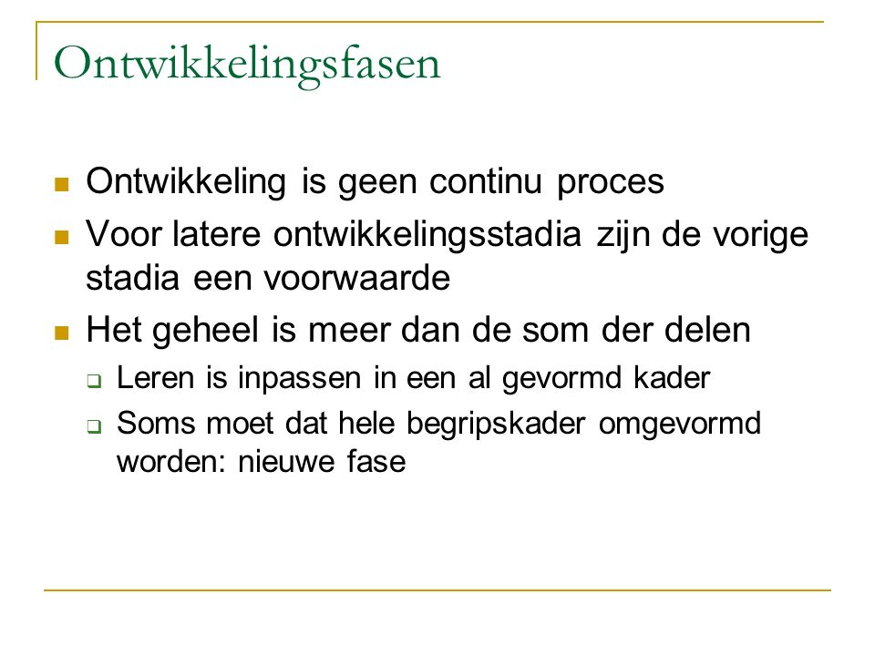 Ontwikkelingsfasen Ontwikkeling is geen continu proces