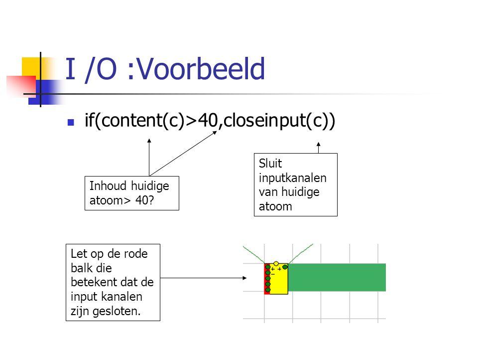 I /O :Voorbeeld if(content(c)>40,closeinput(c))