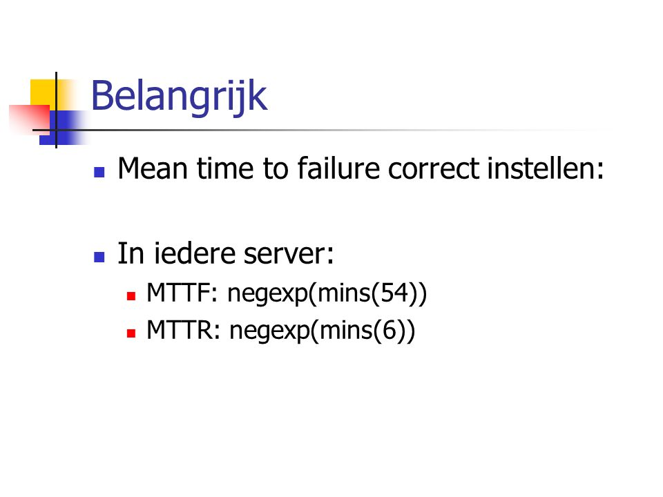 Belangrijk Mean time to failure correct instellen: In iedere server: