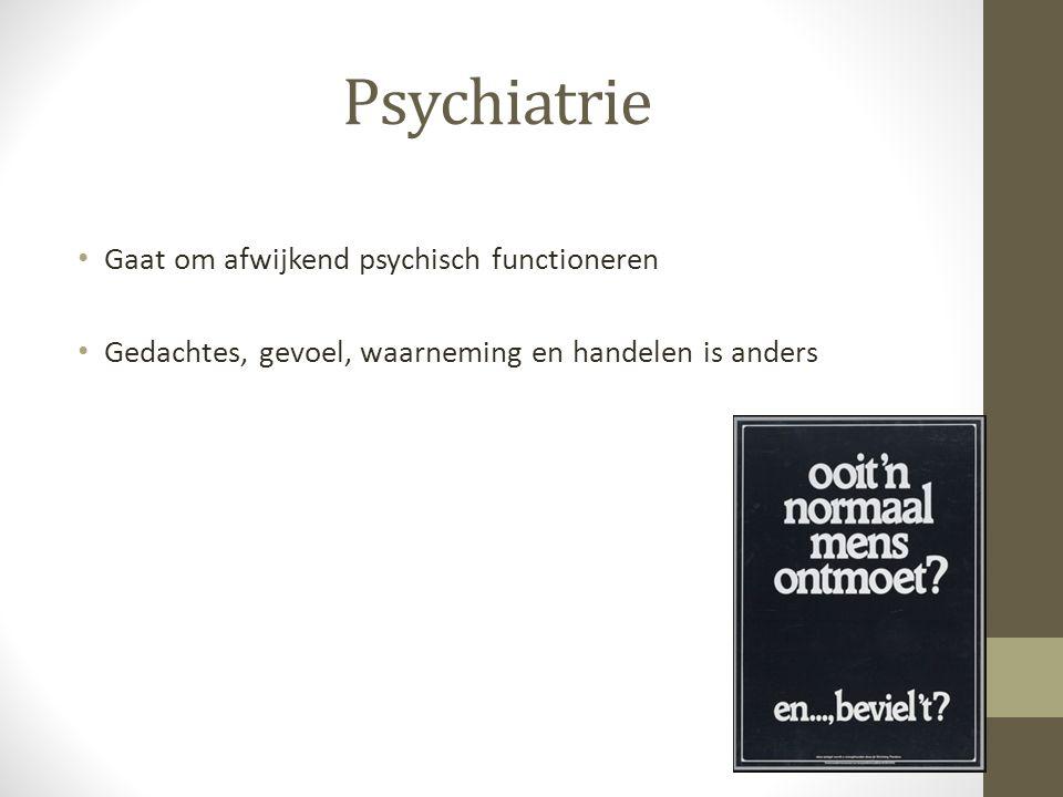Psychiatrie Gaat om afwijkend psychisch functioneren