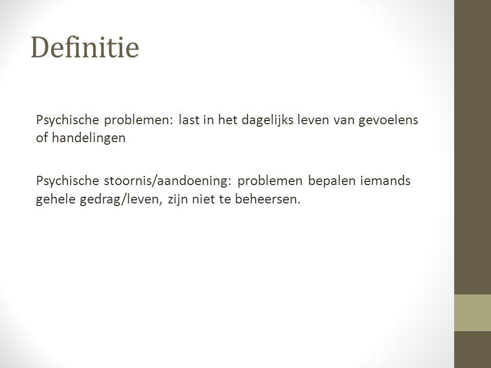 Definitie Psychische problemen: last in het dagelijks leven van gevoelens of handelingen.