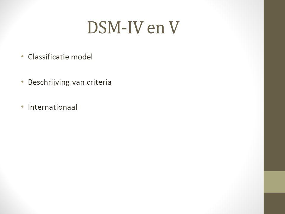 DSM-IV en V Classificatie model Beschrijving van criteria