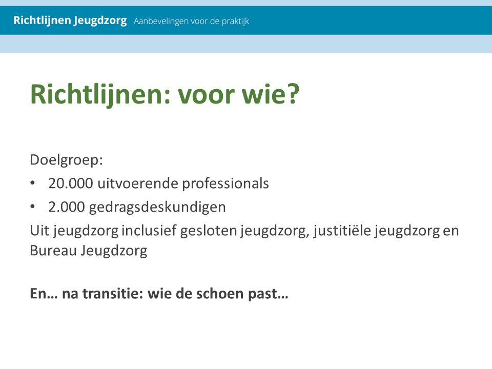 Richtlijnen: voor wie Doelgroep: 20.000 uitvoerende professionals