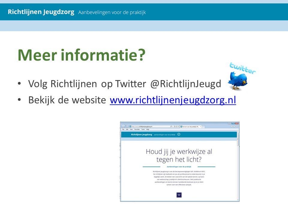 Meer informatie Volg Richtlijnen op Twitter @RichtlijnJeugd