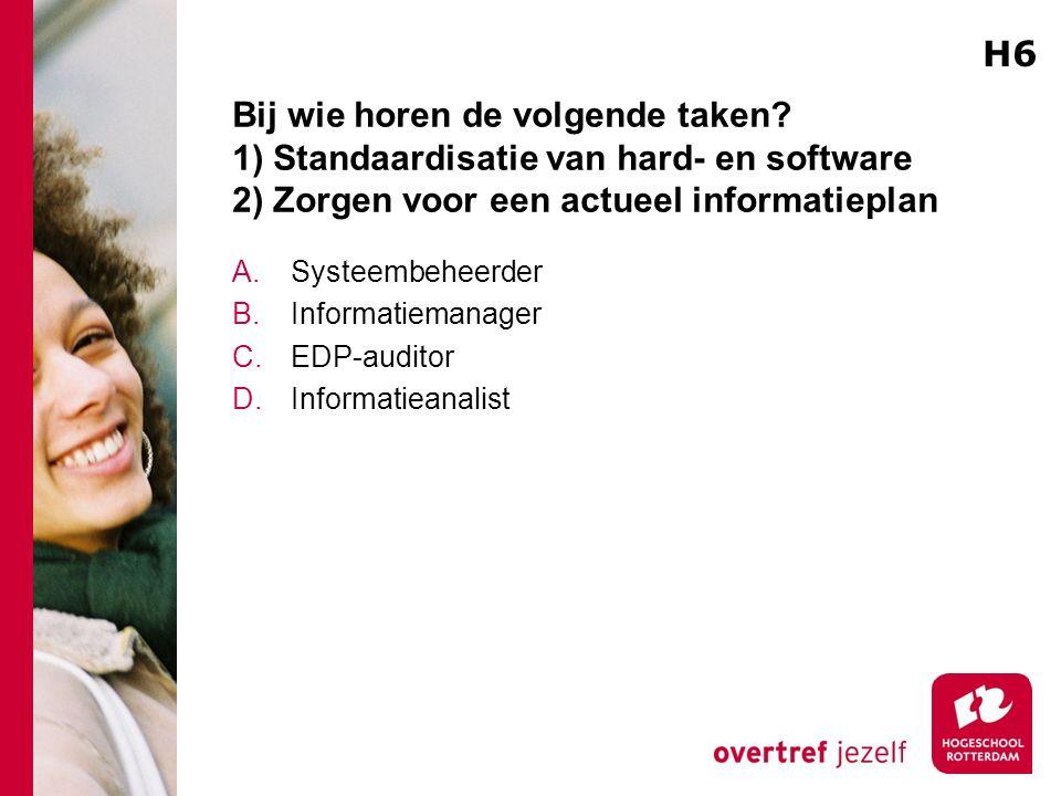 H6 Bij wie horen de volgende taken 1) Standaardisatie van hard- en software 2) Zorgen voor een actueel informatieplan.