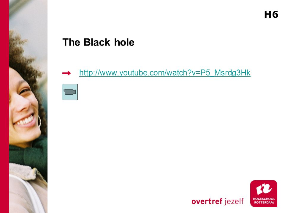 H6 The Black hole http://www.youtube.com/watch v=P5_Msrdg3Hk