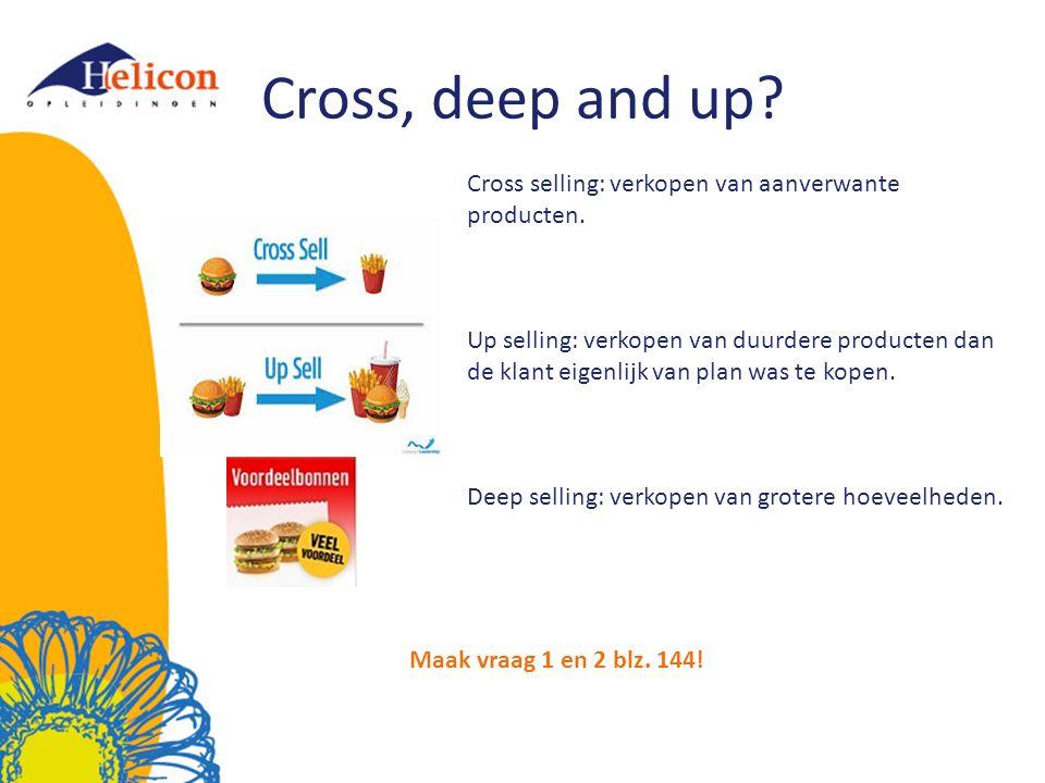 Cross, deep and up Cross selling: verkopen van aanverwante producten.