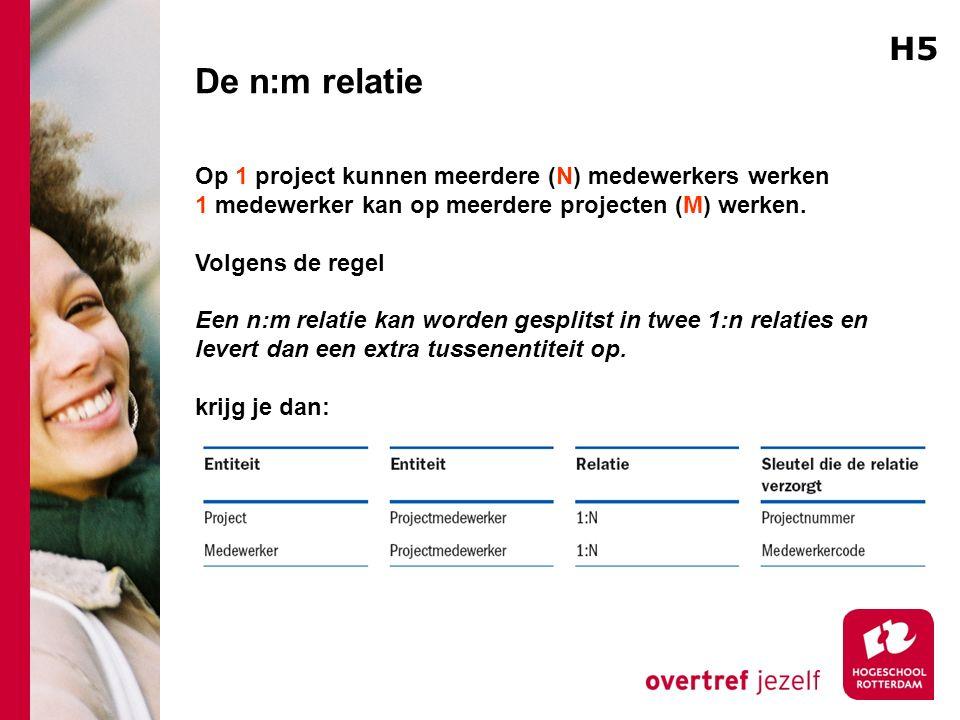 De n:m relatie H5 Op 1 project kunnen meerdere (N) medewerkers werken