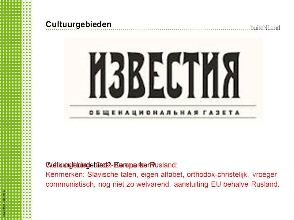 Cultuurgebieden Cultuurgebied: Oost-Europa en Rusland: