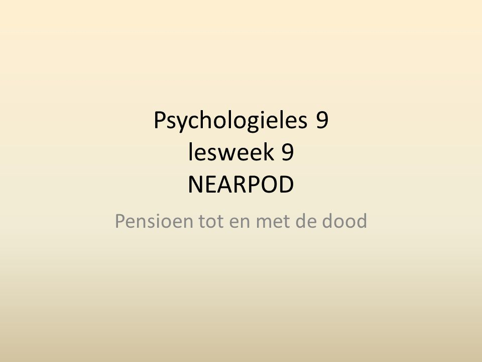 Psychologieles 9 lesweek 9 NEARPOD