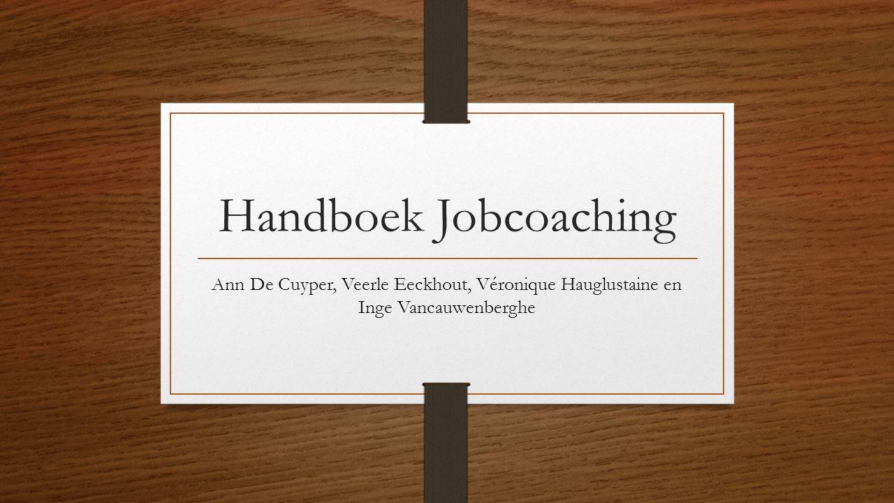Handboek Jobcoaching Ann De Cuyper, Veerle Eeckhout, Véronique Hauglustaine en Inge Vancauwenberghe.