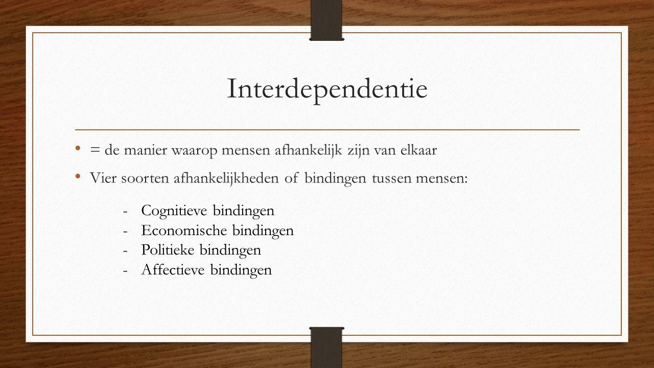 Interdependentie = de manier waarop mensen afhankelijk zijn van elkaar