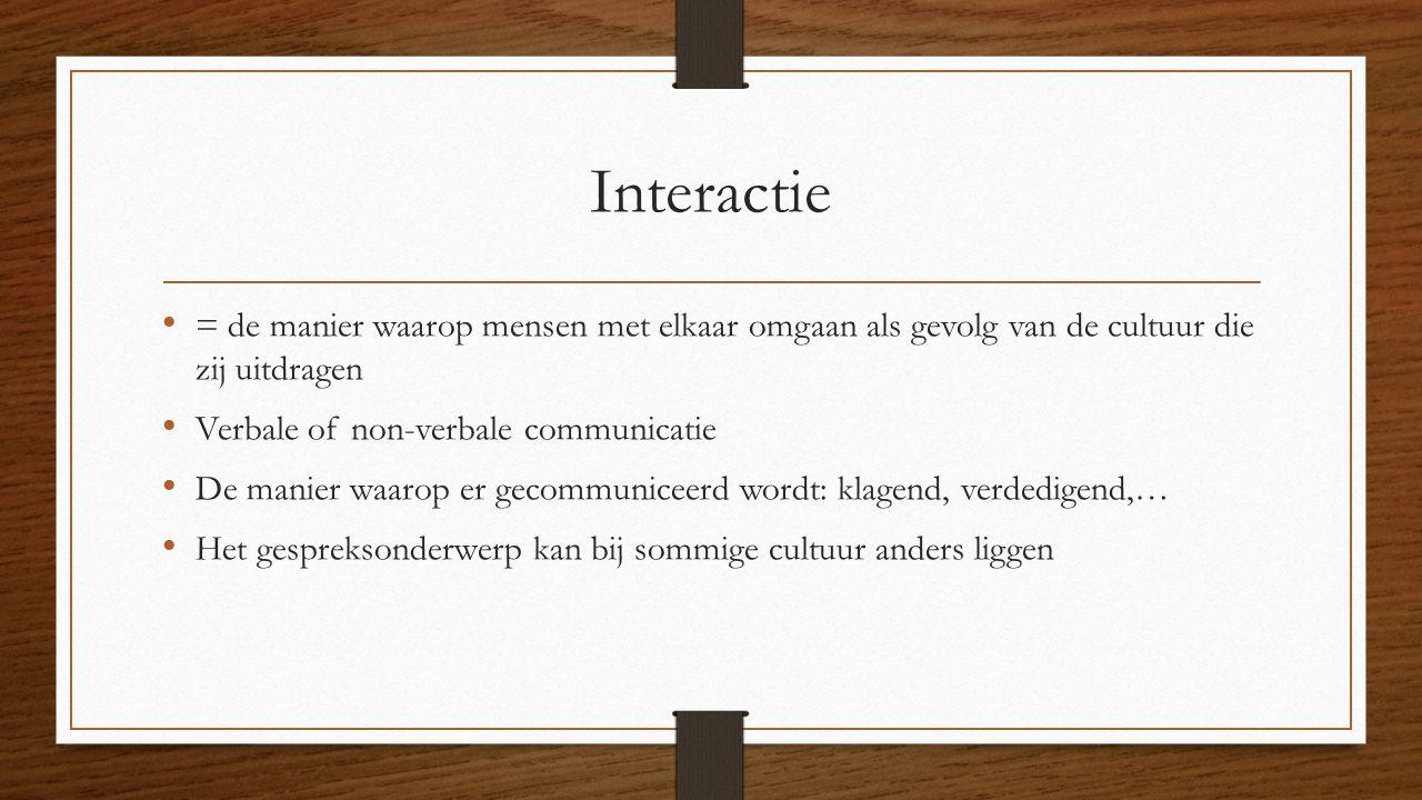 Interactie = de manier waarop mensen met elkaar omgaan als gevolg van de cultuur die zij uitdragen.