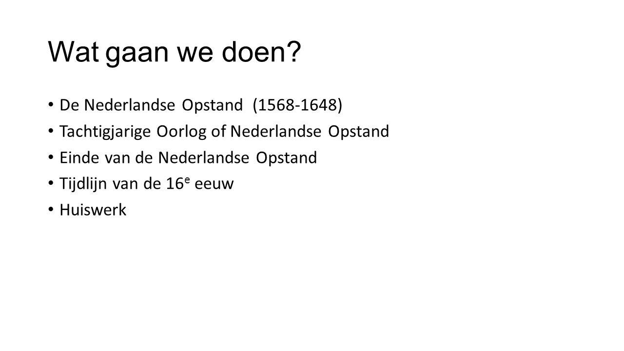 Wat gaan we doen De Nederlandse Opstand (1568-1648)
