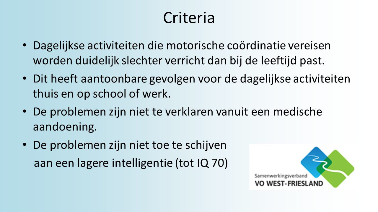 Criteria Dagelijkse activiteiten die motorische coördinatie vereisen worden duidelijk slechter verricht dan bij de leeftijd past.