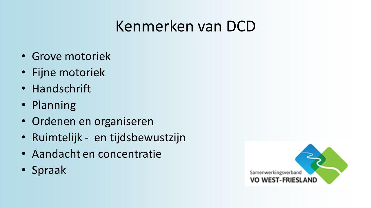 Kenmerken van DCD Grove motoriek Fijne motoriek Handschrift Planning