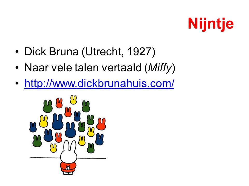 Nijntje Dick Bruna (Utrecht, 1927) Naar vele talen vertaald (Miffy)