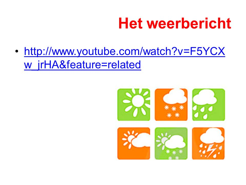 Het weerbericht http://www.youtube.com/watch v=F5YCXw_jrHA&feature=related