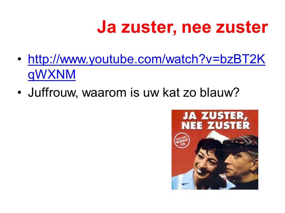 Ja zuster, nee zuster http://www.youtube.com/watch v=bzBT2KqWXNM