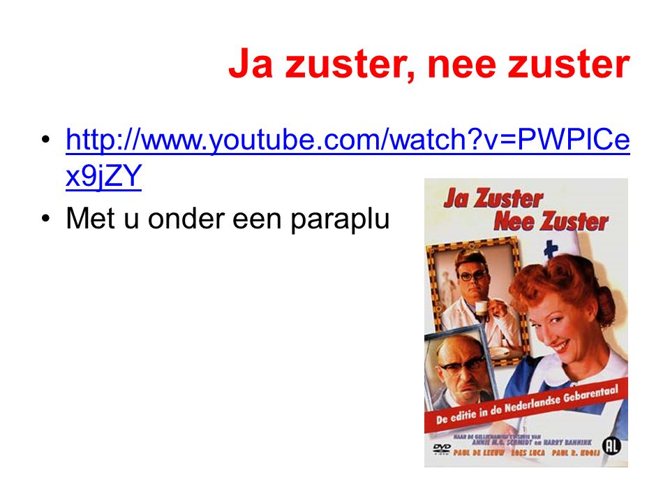 Ja zuster, nee zuster http://www.youtube.com/watch v=PWPlCex9jZY
