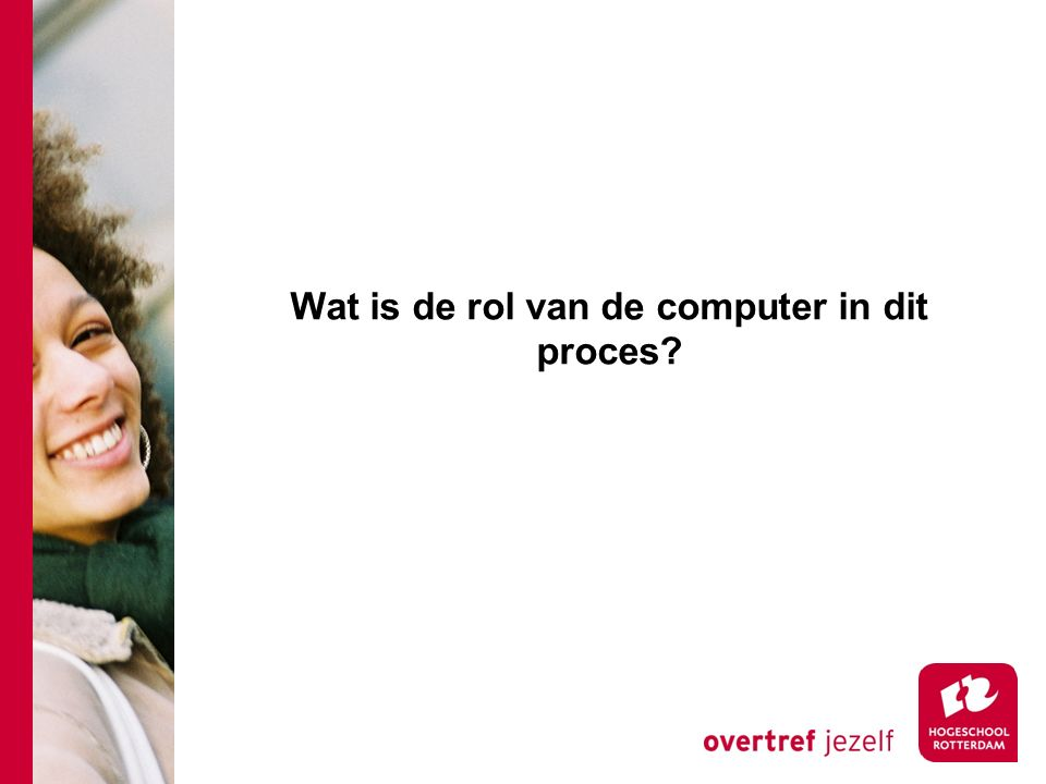Wat is de rol van de computer in dit proces