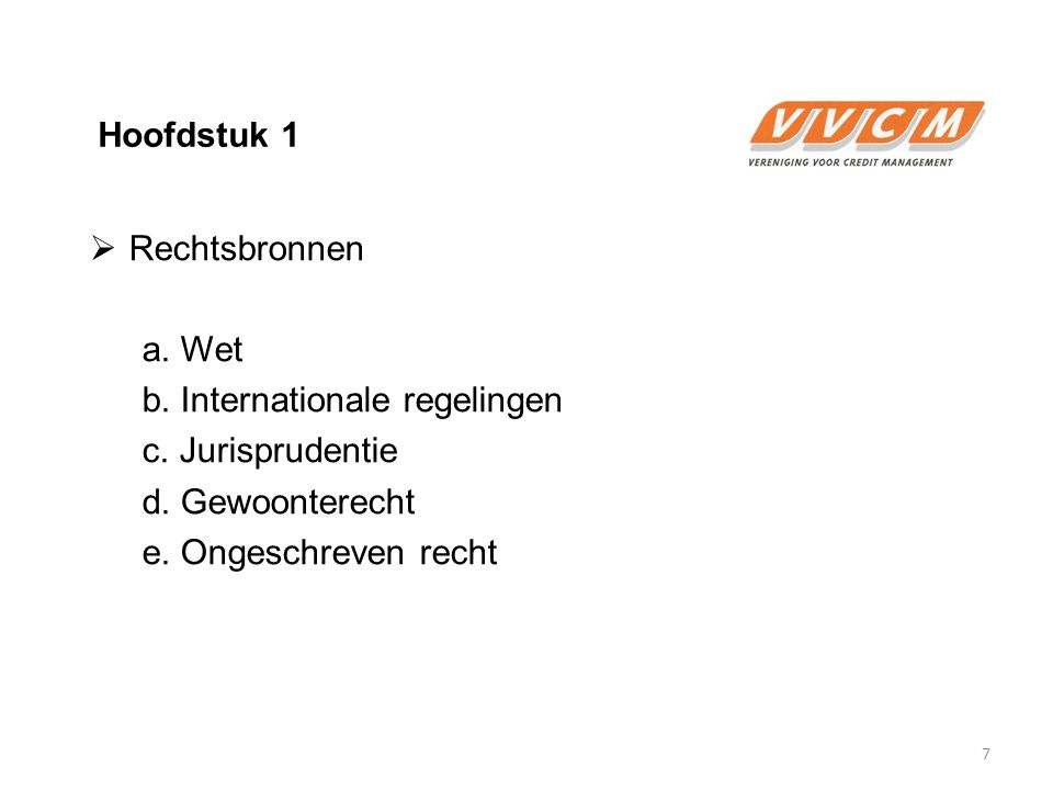 Hoofdstuk 1 Rechtsbronnen. a. Wet. b. Internationale regelingen. c. Jurisprudentie. d. Gewoonterecht.