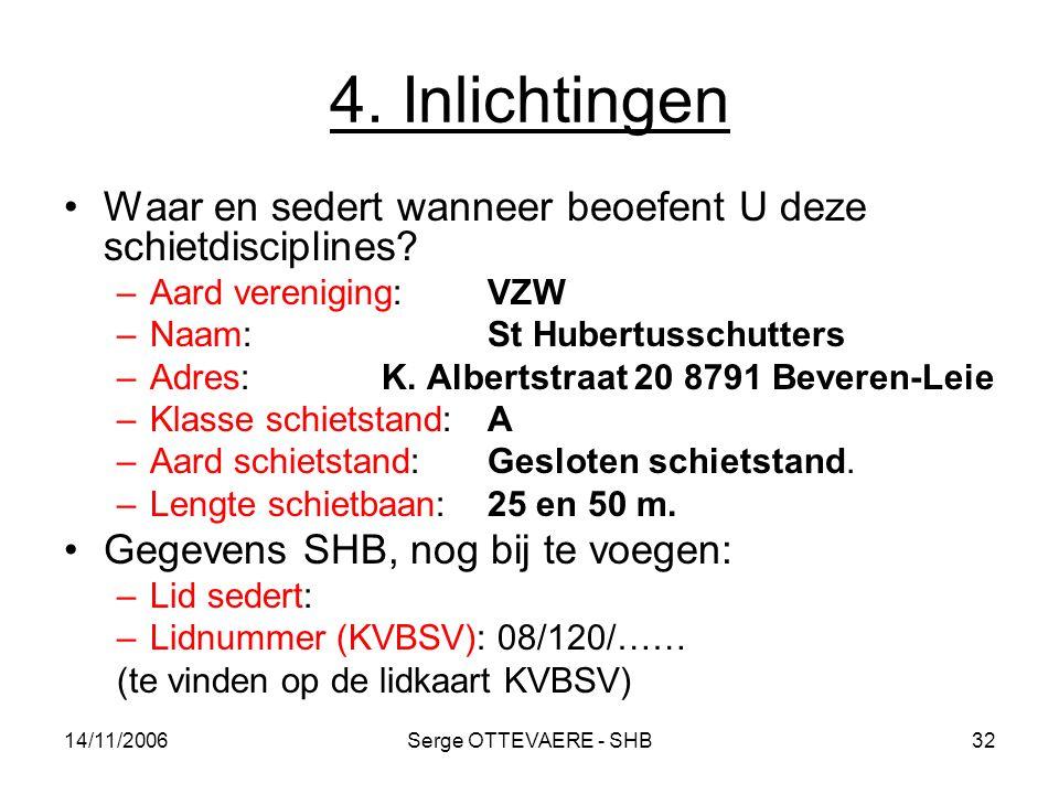 4. Inlichtingen Waar en sedert wanneer beoefent U deze schietdisciplines Aard vereniging: VZW. Naam: St Hubertusschutters.